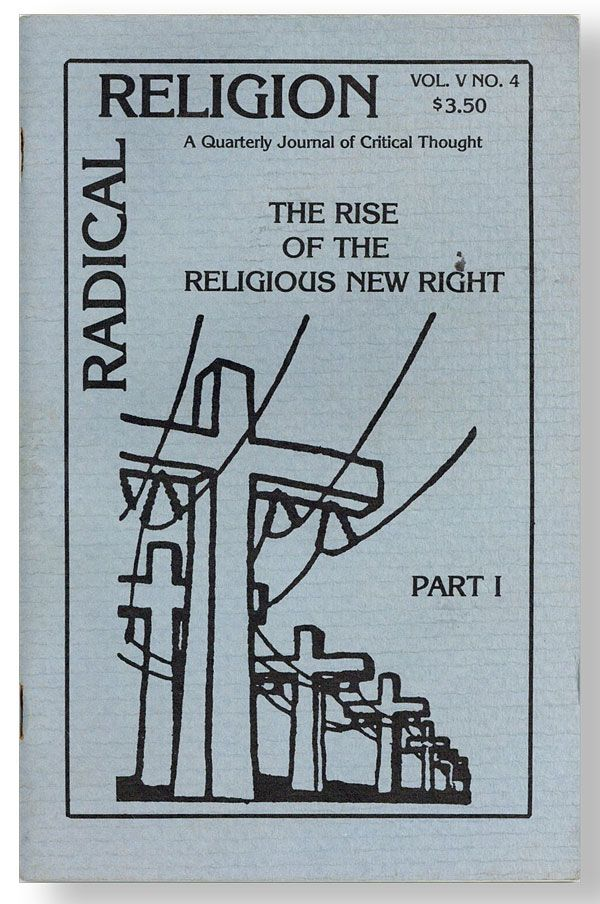 Radical Religion: Quarterly Journal of Critical Thought. Vol. V no. 4 (Winter 1981): The Rise of the Religious New Right, Part 1. John BOONSTRA, Nancy Bancroft Holly Sklar, James McBride, Robert McAfee Brown, contributors.