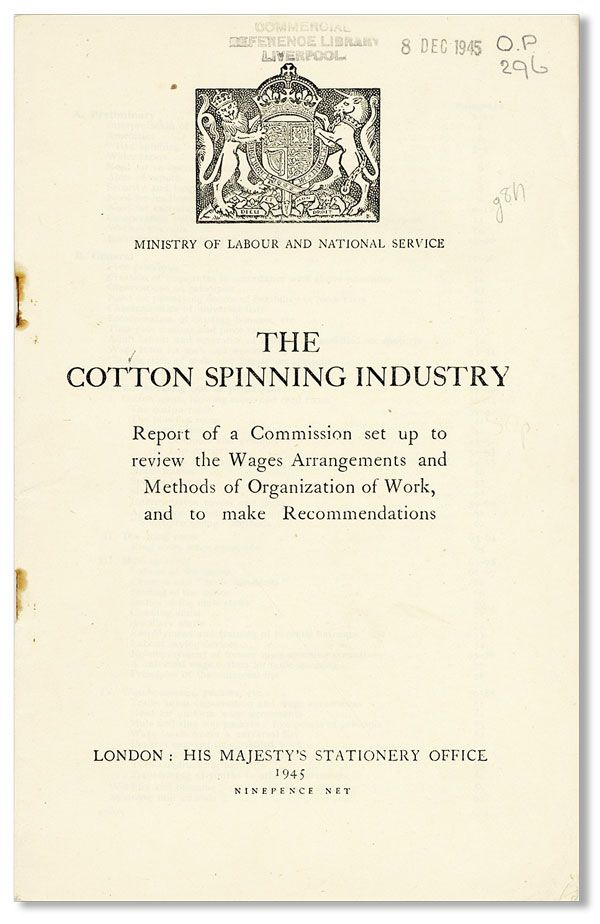 The Cotton Spinning Industry. Report of a Commission set up to review the Wages Arrangements and Methods of Organization of Work, and to make Recommendations. TEXTILE INDUSTRY - GREAT BRITAIN.