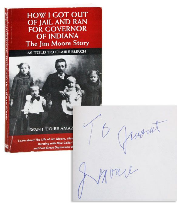 How I Got Out of Jail and Ran for Governor of Indiana (Inscribed). Jim MOORE, as told to Claire Burch.