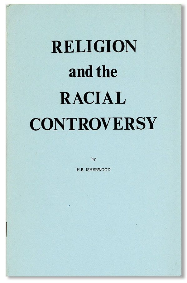 Religion and the Racial Controversy. H. B. ISHERWOOD, pseud?