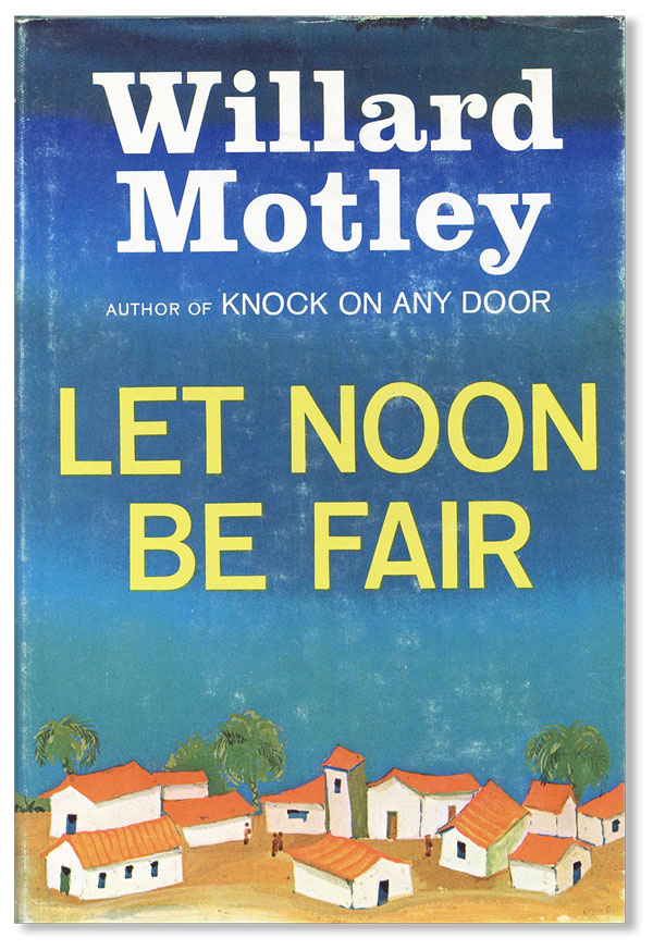 Let Noon Be Fair: A Novel. AFRICAN AMERICANS, Willard MOTLEY.