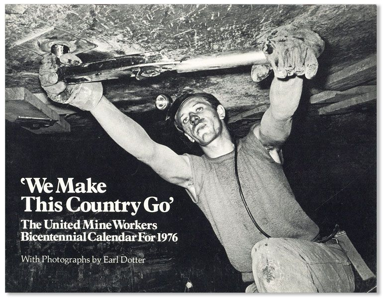 We Make This Country Go. The United Mine Workers Bicentennial Calendar for 1976. Earl DOTTER, photos.