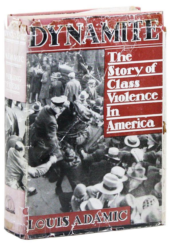 Dynamite: the Story of Class Violence in America [Inscribed 1st Printing]. ANARCHISM, Louis ADAMIC.