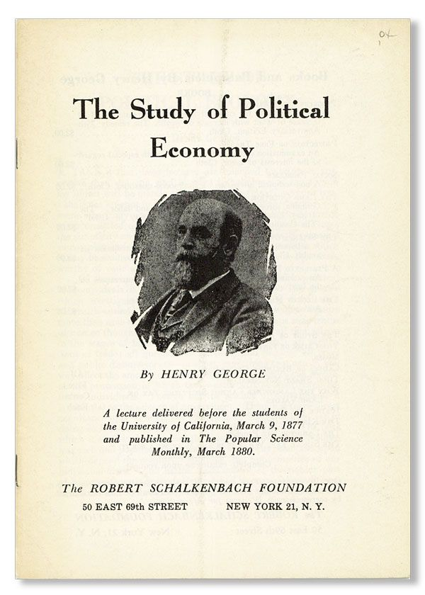 The Study of Political Economy. A lecture delivered before the students of the University of California, March 9, 1877 [&c...]. Henry GEORGE.