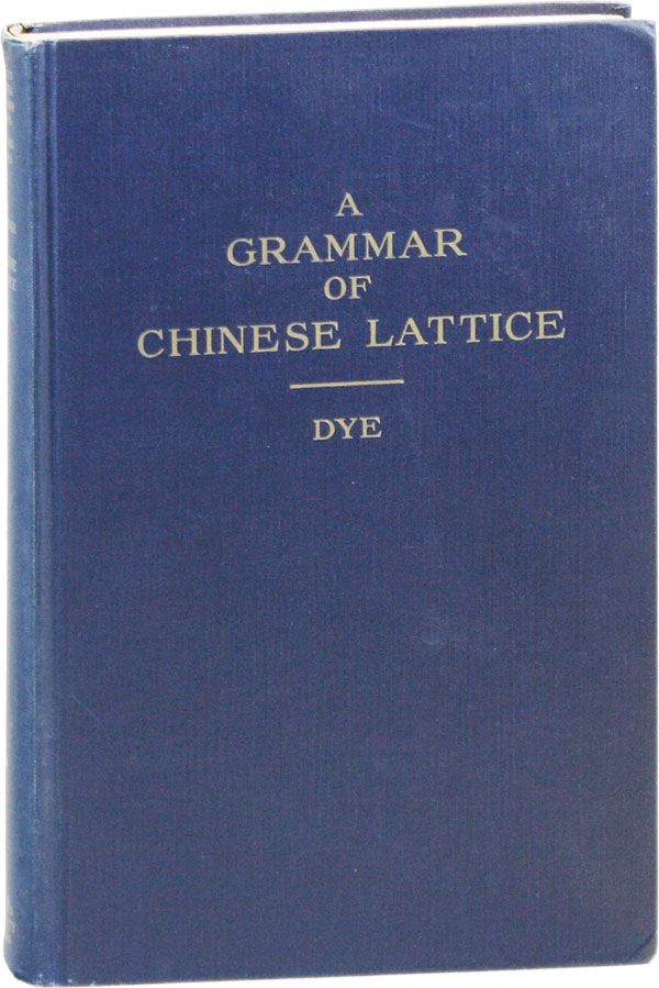 A Grammar of Chinese Lattice. Daniel Sheets DYE.