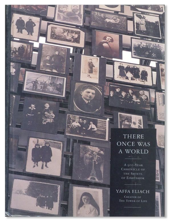 There Once Was a World: a 900-Year Chronicle of the Shtetl of Eishyshok. Yaffa ELIACH.