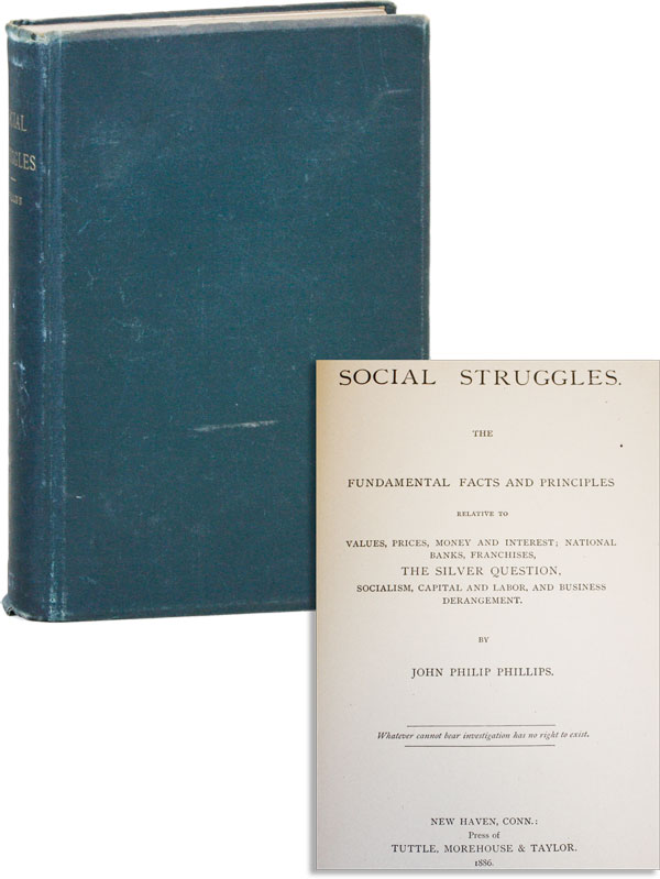 Social Struggles: The Fundamental Fact and Principles relative to values, prices, money, and interest; national banks, franchises, the silver question, socialism, capital and labor, and business derangement. John Philip PHILLIPS.