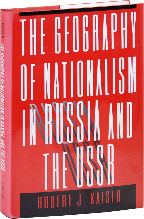The Geography of Nationalism in Russia and the USSR. Robert J. KAISER.