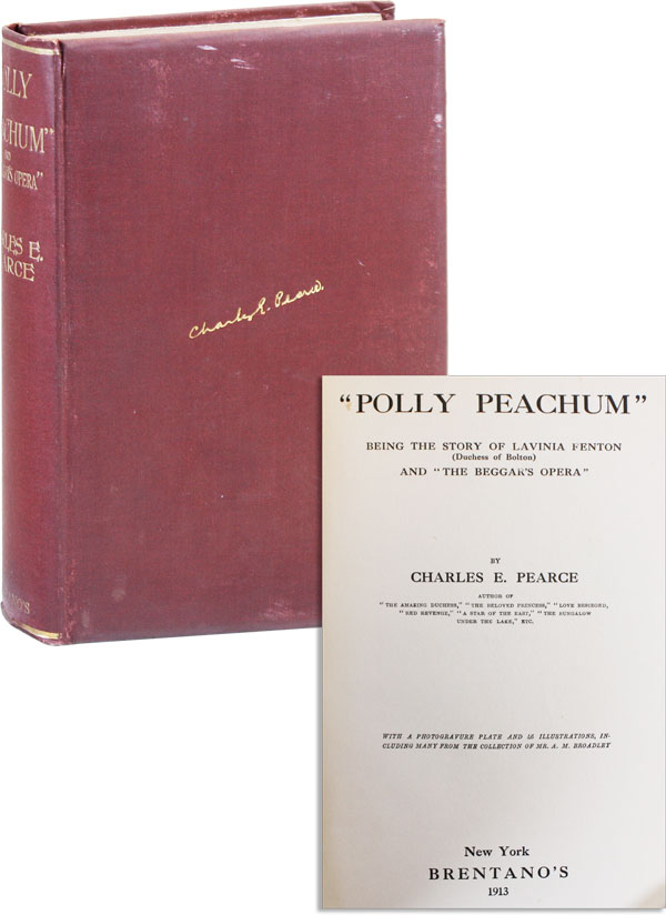 """""""Polly Peachum"""": Being the Story of Lavinia Fenton (Duchess of Bolton) and """"The Beggar's Opera"""" Charles E. PEARCE."""