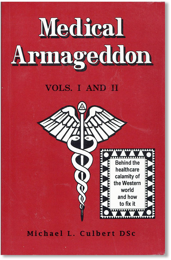 Medical Armageddon. Vols I and II. Behind the healthcare calamity of the Western world and how to fix it. Michael L. CULBERT.