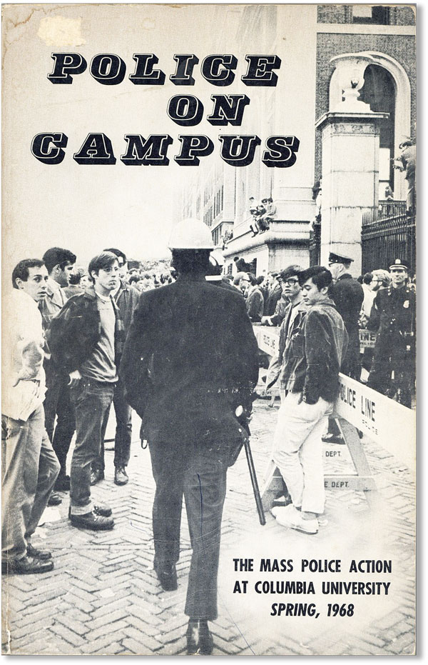 Police on Campus: the Mass Police Action at Columbia University, Spring, 1968. Michael A. BAKER.