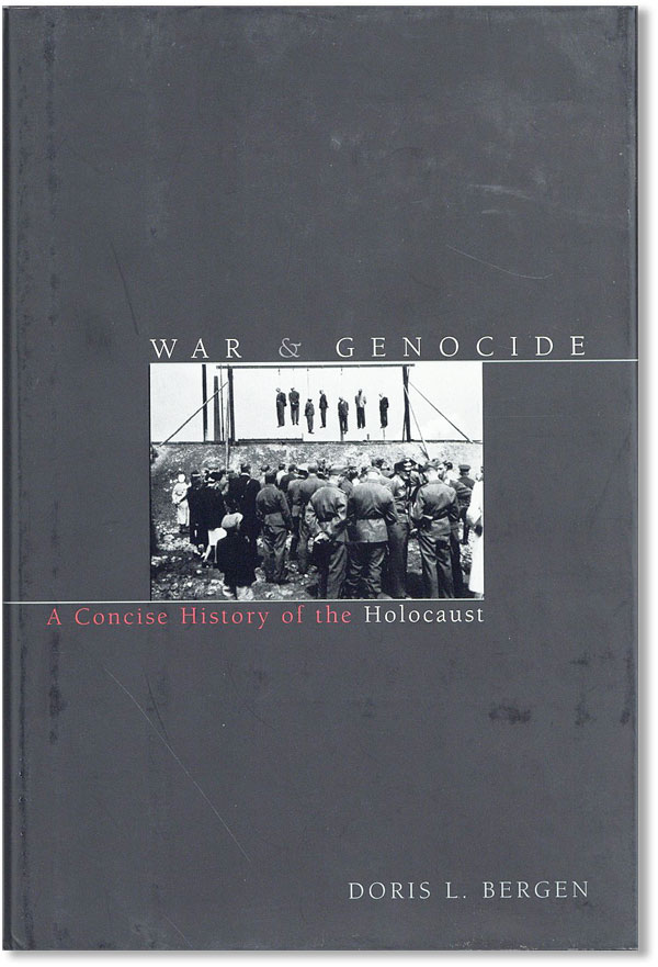 War & Genocide: A Concise History of the Holocaust. Doris L. BERGEN.