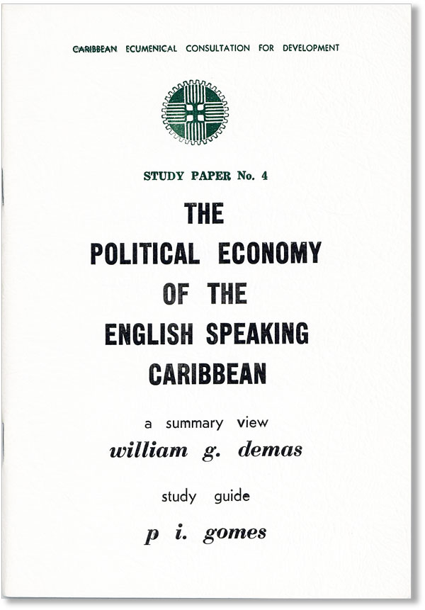 The Political Economy of the English Speaking Caribbean. William G. DEMAS, P I. Gomes.