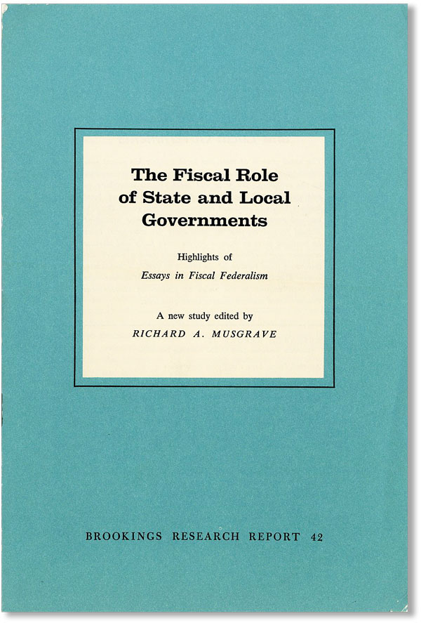 "The Fiscal Role of State and Local Governments: Highlights of ""Essays in Fiscal Federalism,"" A New Study. Richard A. MUSGRAVE, ed."