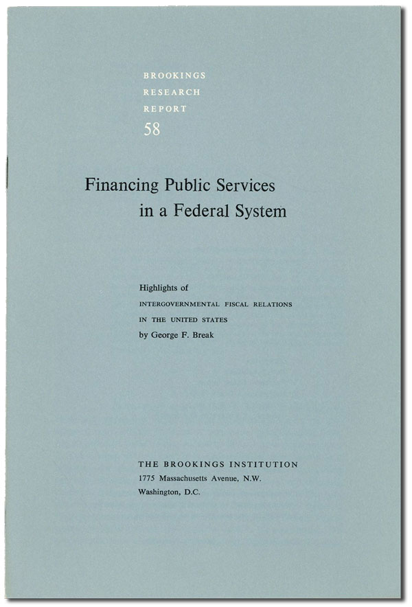 """Financing Public Services in a Federal System: Highlights of """"Intergovernmental Fiscal Relations in the United States"""" George F. BREAK."""