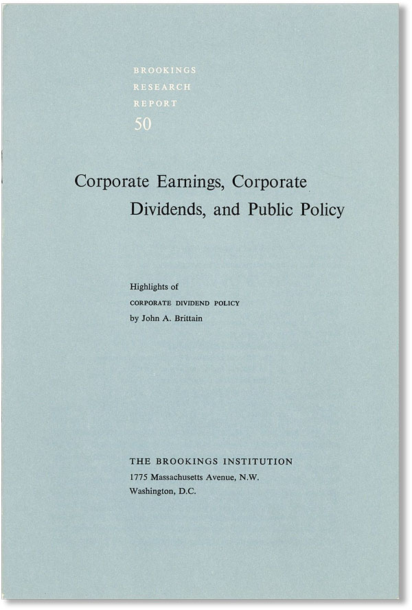 "Corporate Earnings, Corporate Dividends, and Public Policy: Highlights of ""Corporate Dividend Policy"" John A. BRITTAIN."