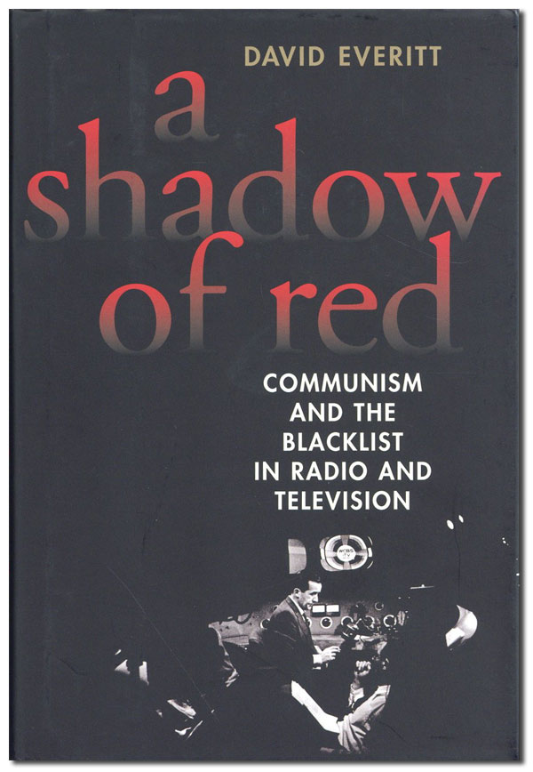 A Shadow of Red: Communism and the Blacklist in Radio and Television. David EVERITT.