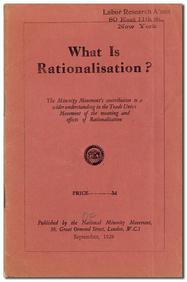 What Is Rationalisation? The Minority Movement's contribution to a wider understanding in the Trade Union movement of the meaning and effects of Rationalisation. BRITISH COMMUNISM - NATIONAL MINORITY MOVEMENT.
