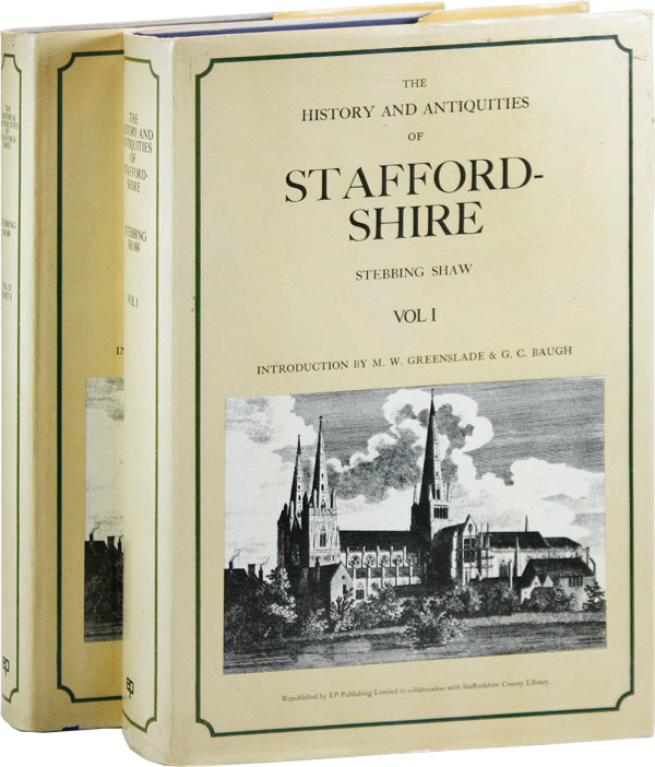 The History and Antiquities of Staffordshire (2 vols). Introduction by M.W. Greenslade & G.C. Baugh. Stebbing SHAW.