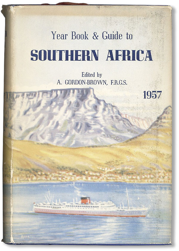 The Year Book and Guide to Southern Africa (including the Union of South Africa, the Federation of Rhodesia and Nyasaland, South West Africa, Angola, etc.). A. GORDON-BROWN, ed.