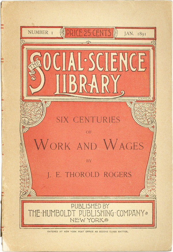 Six Centuries of Work and Wages: A History of English Labor ... (Abridged). SOCIALISTS, J. E. Thorold ROGERS, abridgement W D. T. Bliss, intro Richard T. Ely.