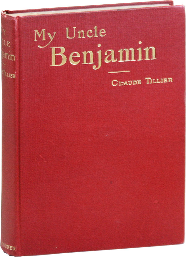 My Uncle Benjamin: A Humorous, Satirical, and Philosophical Novel. ANARCHISTS, I W. W., Claude TILLIER, trans Benj. R. Tucker, sketch of the author's life Ludwig Pfau.