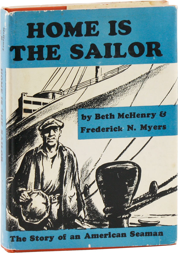 Home Is The Sailor: The Story of an American Seaman. RADICAL, PROLETARIAN LITERATURE, Beth MCHENRY, Frederick N. Myers.