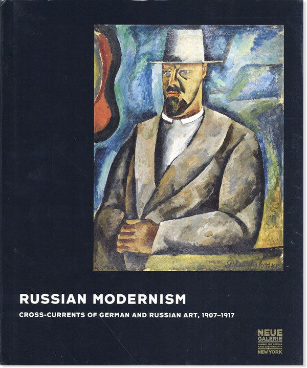 Russian Modernism: Cross-Currents of German and Russian Art, 1907-1917. Konstantin AKINSHA, ed.