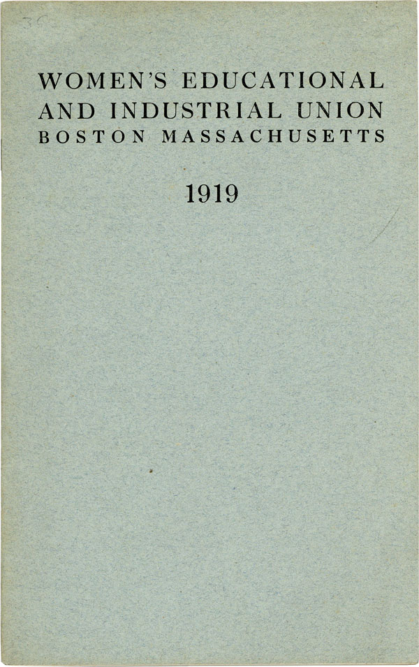 Forty-First Annual Report of the Women's Educational & Industrial Union for the Year 1918-1919 [Cover title: Women's Educational and Industrial Union, Boston, Massachusetts, 1919]. WOMEN, WOMEN'S EDUCATIONAL, INDUSTRIAL UNION.