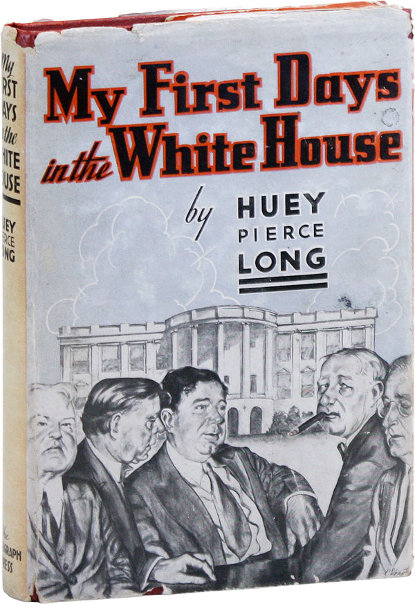 My First Days in the White House. RADICAL RIGHT, Huey Pierce LONG.
