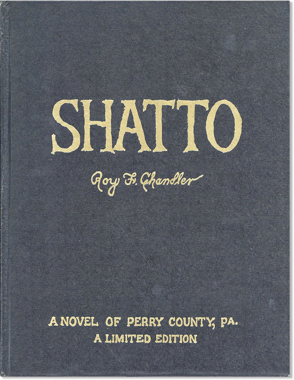 Shatto. A Novel of Perry County, PA. Roy F. CHANDLER.