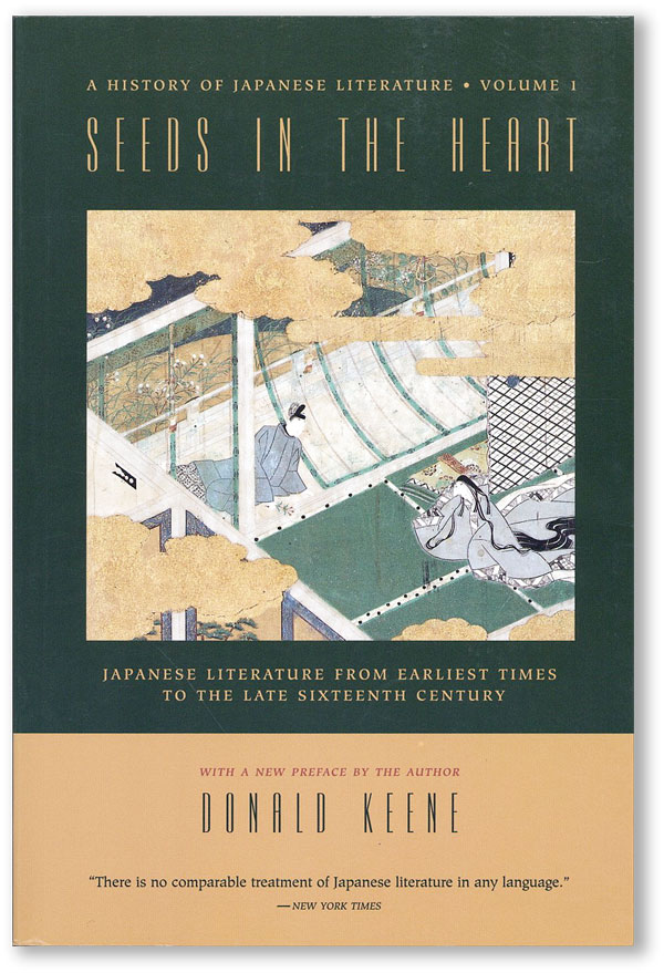 Seeds in the Heart: Japanese Literature from Earliest Times to the Late Sixteenth Century. A History of Japanese Literature, Volume 1. Donald KEENE.