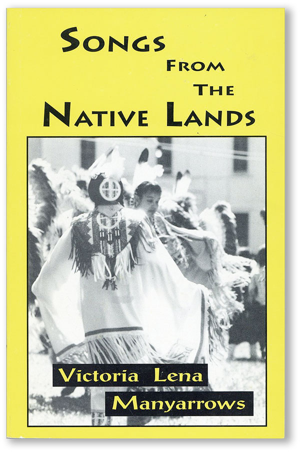 Songs From the Native Lands: Poetry. Victoria Lena MANYARROWS.