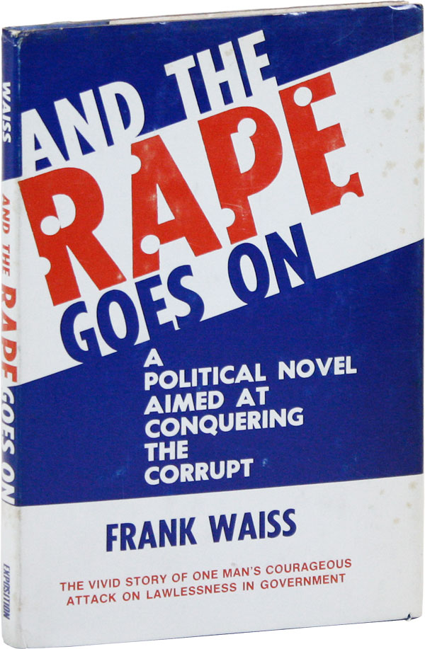 And the Rape Goes On: A Political Novel Aimed at Conquering the Corrupt. SOCIAL FICTION, Frank WAISS.