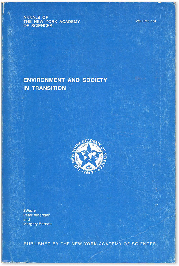 Environment and Society in Transition (Scientific Developments, Social Consequences, Policy Implications) [Annals of the New York Academy of Sciences, Volume 184, June 7, 1971]. Peter ALBERTSON, eds Margery Barnett.