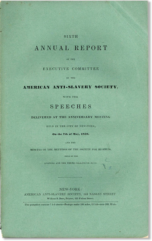 Sixth Annual Report of the Executive Committee of the American Anti-Slavery Society, with the speeches delivered at the anniversary meeting held in the city of New-York, on the 7th of May, 1839, and the meetings of the Society for business, held on the evening and the three following days. AMERICAN ANTI-SLAVERY COMMITTEE.