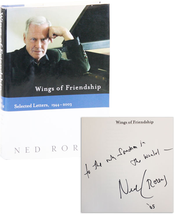 Wings of Friendship: Selected Letters, 1944-2003 [Inscribed to Sondra Lee]. Ned ROREM.