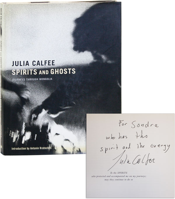 Spirits and Ghosts: Journeys through Mongolia [Inscribed to Sondra Lee, with an Original Signed Photo]. Julia CALFEE, Antonin KRATOCHVIL, photographs.