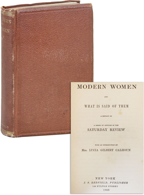 Modern Women and What Is Said of Them: A Reprint of a Series of Articles in the Saturday Review. Eliza Lynn LINTON, intro Lucia Gilbert Calhoun.