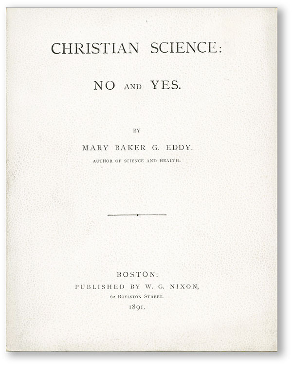 Christian Science: No and Yes. Mary Baker G. EDDY, Glover.