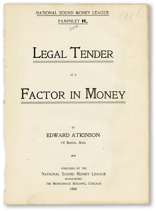 Legal Tender as a Factor in Money. Edward ATKINSON.