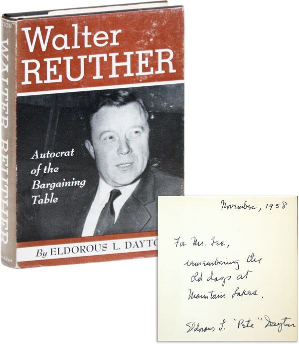 Walter Reuther: The Autocrat of the Bargaining Table [Inscribed]. Eldorous L. DAYTON.