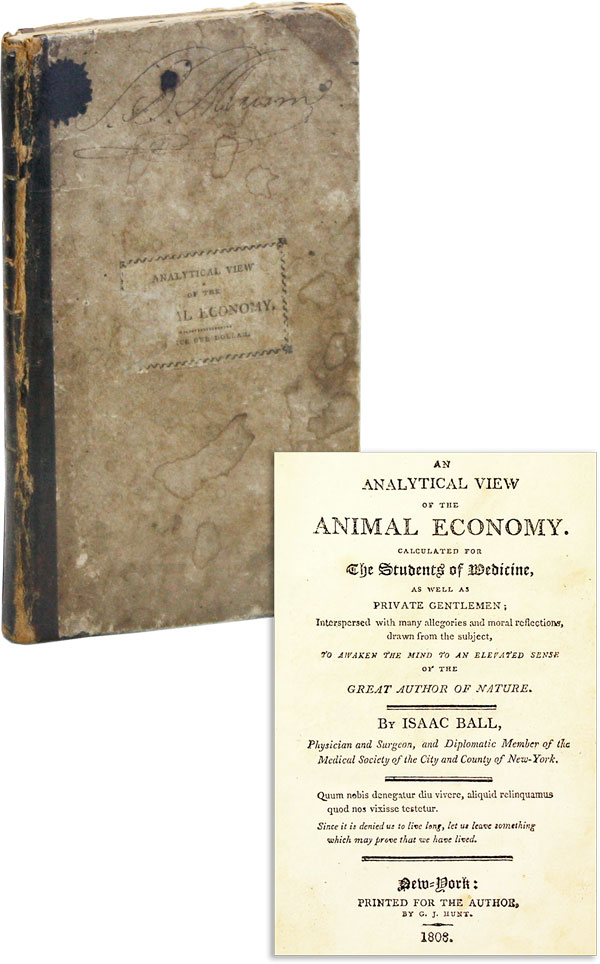 An Analytical View of the Animal Economy. Calculated for the Students of Medicine, as well private gentlemen; interspersed with many allegories and moral reflections, drawn from the subject, to awaken the mind to an elevated sense of the great author of nature. Isaac BALL.