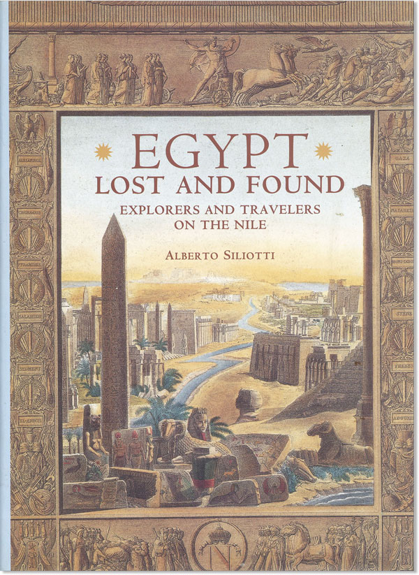 Egypt Lost and Found: Explorers and Travellers on the Nile. Alberto SILIOTTI.