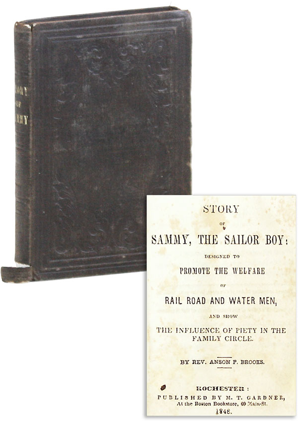 Story of Sammy, the Sailor Boy: Designed to Promote the Welfare of Rail Road and Water Men, and Show the Influence of Piety in the Family Circle. Anson P. BROOKS.