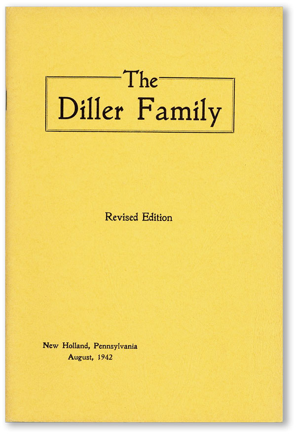 The Diller Family (Published in November, 1877) by J.F. Ringwalt, of Philadelphia and Additional Data Provided by Theodore Diller, Alfred Diller, Isaac Diller [Revised Edition, 1942]. DILLER GENEALOGY, J. F. RINGWALT.