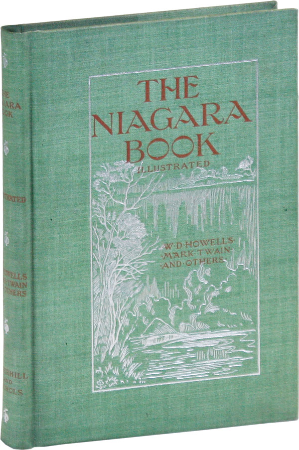 The Niagara Book: A Complete Souvenir of Niagara Falls, Containing Sketches, Stories and Essays - Descriptive, Humorous, Historical and Scientific, Written Exclusively for This Book. William Dean HOWELLS, Mark Twain, Nathaniel S. Shaler, contributors.