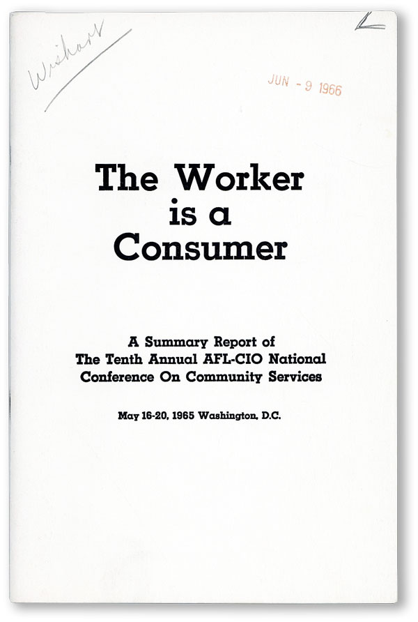 The Worker is a Consumer. A Summary Report of the Tenth Annual AFL-CIO National Conference on Community Services. May 16-20, 1965, Washington, D.C. AFL - CIO, George MEANY, fwd.
