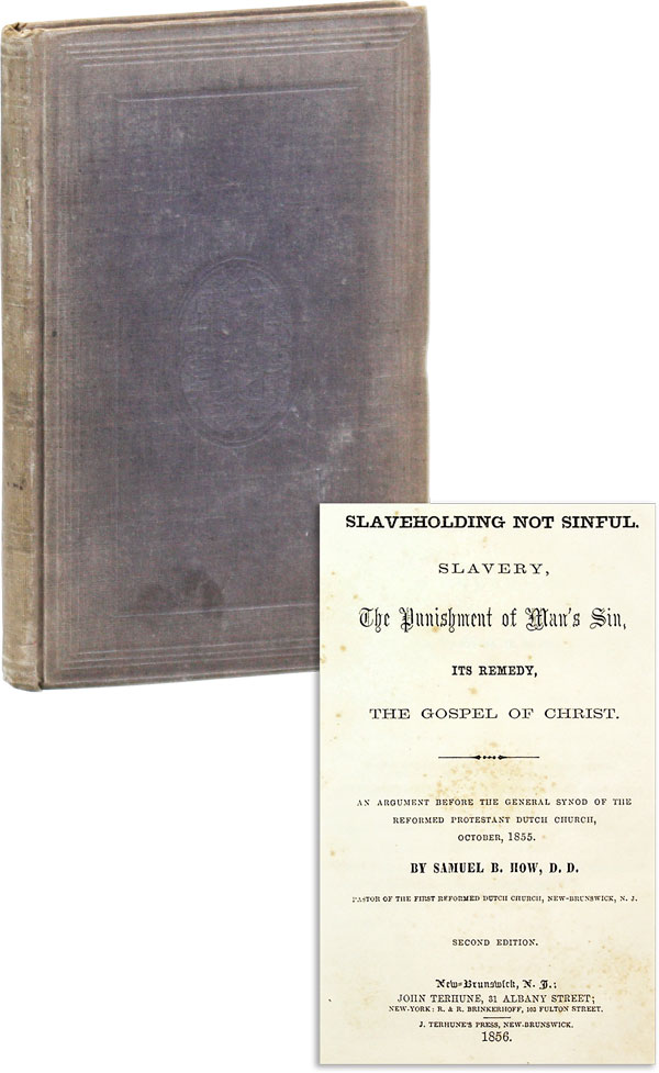 Slaveholding not Sinful. Slavery, the Punishment of Man's Sin, its Remedy, the Gospel of Christ. An Argument before the General Synod of the Reformed Protestant Dutch Church, October, 1855. REFORMED CHURCH - SLAVERY, Samuel B. HOW, D D.