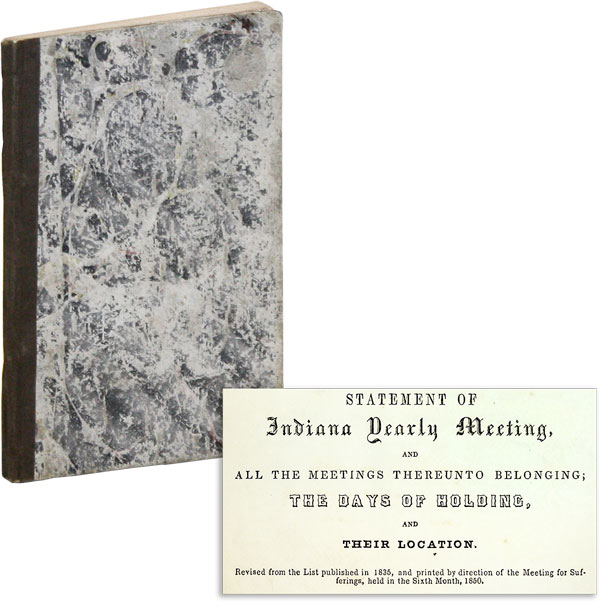 Statement of Indiana Yearly Meeting, and all the Meetings Thereunto Belonging; the Days of Holding, and Their Location. Revised from the list published in 1835, and printed by direction of the Meetings for Sufferings, held in the sixth month, 1850. SOCIETY of FRIENDS - INDIANA.